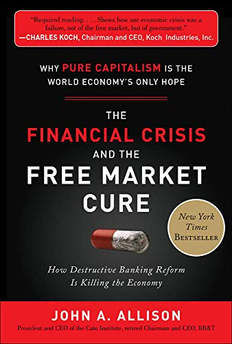 the-financial-crisis-and-the-free-market-cure-why-pure-capitalism-is-the-world-economys-only-hope
