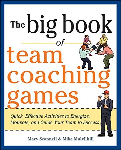 the-big-book-of-team-coaching-games-quick-effective-activities-to-energize-motivate-and-guide-your-team-to-success-big-book-of-business-games-series