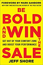Be Bold and Win the Sale: Get Out of Your…
