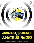 Arduino Projects for Amateur Radio by Jack…