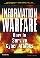 Information Warfare: How to Survive Cyber…