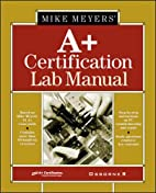Mike Meyers' A+ certification lab manual by…