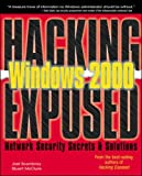 Scambray, Joel: Hacking Exposed Windows 2000: Network Security Secrets & Solutions