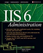 IIS 6 Administration by Mitch Tulloch