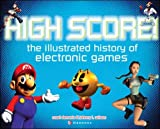 Johnny L. Wilson: High Score: The Illustrated History of Electronic Games