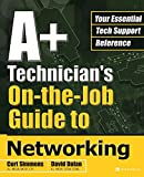 Simmons, Curt: A+ Technician's On-The-Job Guide to Networking