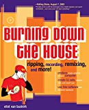 Van Buskirk, Eliot: Burning Down the House: Ripping, Recording, Remixing, and More!