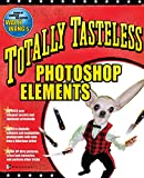 Wang, Wally: Totally Tasteless Photoshop Elements