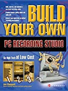 Build Your Own PC Recording Studio by Jon…