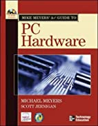 MIke Meyers' A Guide to PC Hardware by…