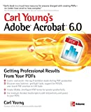 Young, Carl: Carl Young's Adobe Acrobat 6.0: Getting Professional Results from Your Pdfs