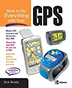 How to Do Everything with Your GPS by Rick…