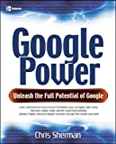 Sherman, Chris: Google Power: Unleash The Full Potential Of Google