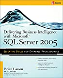 Larson, Brian: Delivering Business Intelligence With Microsoft SQL Server 2005
