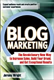 Wright, Jeremy C.: Blog Marketing: The Revolutionary New Way to Increase Sales, Build Your Brand, and Get Exceptional Results