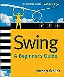 Schildt, Herbert: Swing: A Beginner's Guide (Beginner's Guide  (Osborne Mcgraw Hill))