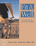 Fahey, Thomas D.: Fit & Well: Core Concepts and Labs in Physical Fitness and Wellness Alternate Edition with HealthQuest 4.1 CD-ROM,  Fitness and Nutrition Journal and PowerWeb/OLC Bind-in Passcard