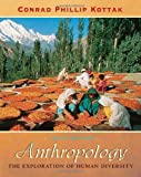 KOTTAK: Anthropology: The Exploration of Human Diversity (NAI Text Alone)