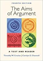 The Aims of Argument: A Text and Reader by…