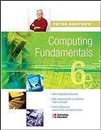 Peter Norton's Computing Fundamentals 6e by…