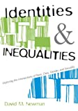 Newman, David M.: Identities And Inequalities: Exploring the Intersections of Race, Class, Gender, And Sexuality