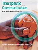 Adams, Cynthia: Therapeutic Communication for Health Professionals