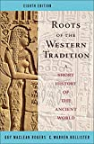 Rogers, Guy MacLean: Roots of the Western Tradition: A Short History of the Ancient World