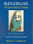 Budgerigars: All You Need to Know by Michael…