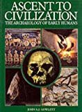 Gowlett, John: Ascent to Civilization: The Archaeology of Early Humans
