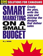 Smart Marketing On A Small Budget by S.j.…