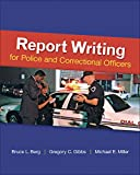 Berg, Bruce: Report Writing for Police and Correctional Officers