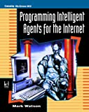 Watson, Mark: Programming Intelligent Agents for the Internet