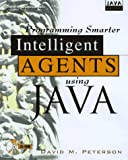 Peterson, David: Developing Smarter Intelligent Agents Using Java (Java Masters)