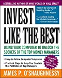 O'Shaughnessy, James P.: Invest Like the Best: Using Your Computer to Unlock the Secrets of the Top Money Managers