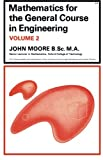 Moore, John: Mathematics for the General Course in Engineering: v. 2 (Commonwealth Library)