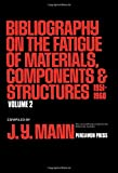 MANN, J: Bibliography on the Fatigue of Materials, Components and Structures, Vol. 2: 1951-1960