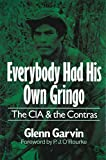 Garvin, Glenn: Everybody Had His Own Gringo: The CIA and the Contras