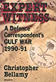 Bellamy, Christopher: Expert Witness: A Defense Correspondent's Gulf War  1990-91