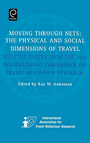 moving-through-nets-the-physical-and-social-dimensions-of-travel-selected-papers-from-the-10th-international-conference-on-travel-behaviour-research