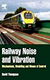 Thompson, David: Railway Noise and Vibration: Mechanisms, Modelling and Means of Control