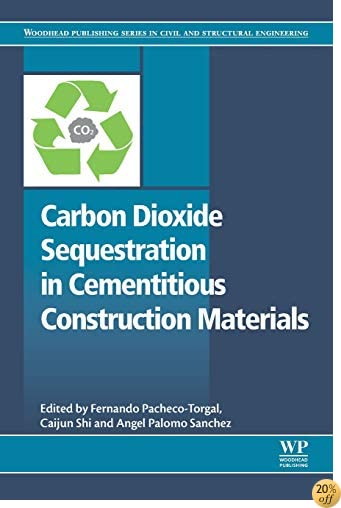 Carbon Dioxide Sequestration in Cementitious Construction Materials (Woodhead Publishing Series in Civil and Structural Engineering)