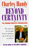 CHARLES B. HANDY: Beyond Certainty: Changing World of Organisations