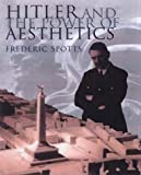 Frederic Military - Spotts: Hitler and The Power of Aesthetics