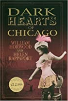 Dark Hearts of Chicago by William Horwood