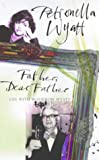 Wyatt, Petronella: Father, Dear Father: Life with Woodrow Wyatt
