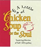 Canfield, Jack L.: A Little Sip of Chicken Soup for the Soul : Inspiring Stories of Self-Affirmation
