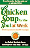 Canfield, Jack: Chicken Soup for the Soul at Work: Stories of Courage, Compassion and Creativity in the Workplace