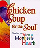 Canfield, Jack L.: Chicken Soup for the Soul : Stories to Warm a Mother's Heart