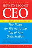 Fox, Jeffrey J.: How to Become CEO : The Rules for Rising to the Top of Any Organization