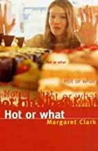 Hot or What by Margaret Clark